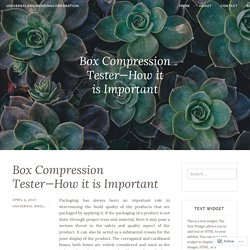 Box Compression Tester—How it is Important – universalengineeringcorporation