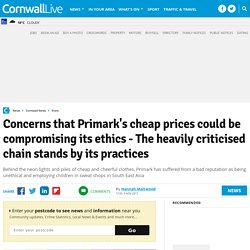 Concerns that Primark's cheap prices could be compromising its ethics - The heavily criticised chain stands by its practices - Cornwall Live