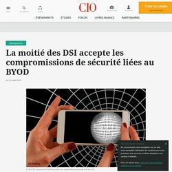La moitié des DSI accepte les compromissions de sécurité liées au BYOD