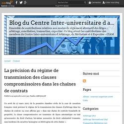 La précision du régime de transmission des clauses compromissoires dans les chaînes de contrats - Blog du Centre Inter-universitaire d arbitrage, de médiation et d expertise