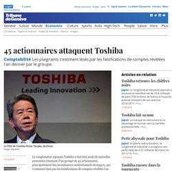 Comptabilité: 45 actionnaires attaquent Toshiba