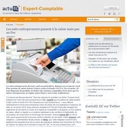 [Comptabilité, Fiscal, social, entreprise] L'actualité actuEL EC : Les auto-entrepreneurs passent à la caisse mais pas au Fec