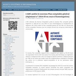 L'ANC publie le nouveau Plan comptable général (règlement n° 2014-03 en cours d'homologation)