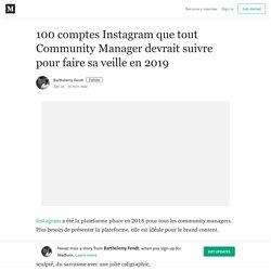 100 comptes Instagram que tout Community Manager devrait suivre pour faire sa veille en 2019
