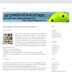Des comptes rendus qui sortent de l'ordinaire - Android-education.net