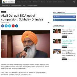 Akali Dal quit NDA out of compulsion: Sukhdev Dhindsa - The News Article