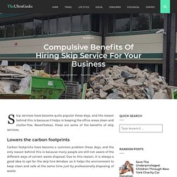 Compulsive Benefits Of Hiring Skip Service For Your Business