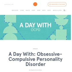A Day With: Obsessive-Compulsive Personality Disorder