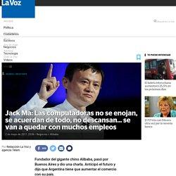 Jack Ma: Las computadoras no se enojan, se acuerdan de todo, no descansan... se van a quedar con muchos empleos