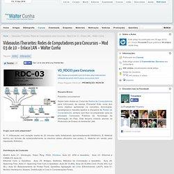 Videoaulas ITnerantes: Redes de Computadores para Concursos – Mod 03 de 10 – Enlace LAN – Walter Cunha - TI & Informática para Concursos Públicos