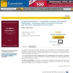 La sphère sémantique 1 : computation, cognition, économie de l'information (Collection information, hypermédias et communication) LÉVY Pierre