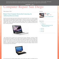 Computer Repair San Diego: Repair Your Computer System By Contacting An Authorized Service Center