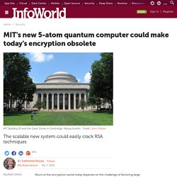 MIT's new 5-atom quantum computer could make today's encryption obsolete
