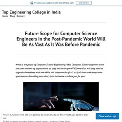 Future Scope for Computer Science Engineers in the Post-Pandemic World Will Be As Vast As It Was Before Pandemic – Top Engineering College in India