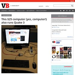 This $25 computer (yes, computer!) also runs Quake 3