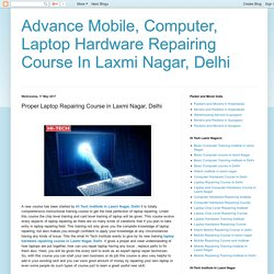 Advance Mobile, Computer, Laptop Hardware Repairing Course In Laxmi Nagar, Delhi: Proper Laptop Repairing Course in Laxmi Nagar, Delhi
