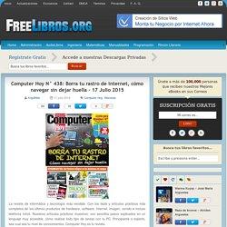 Computer Hoy N° 438: Borra tu rastro de internet, cómo navegar sin dejar huella – 17 Julio 2015