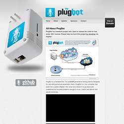 About PlugBot - The PlugBot ~ The PlugBot is a small form factor computer used for Physical Penetration Testing