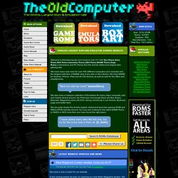 Roms,Emulators,Games|The Old Computer|Nes Roms|Snes Roms|N64 Roms|GBA Roms|Mame Roms|Free Download