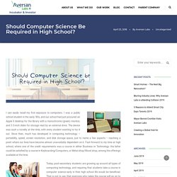 Should Computer Science Be Required in High School? - Aversan Labs