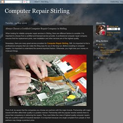 Computer Repair Stirling : Always Choose a Certified Computer Repair Company in Stirling