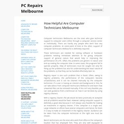 How Helpful Are Computer Technicians Melbourne - PC Repairs Melbourne