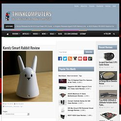 Karotz Smart Rabbit Review | Unbiased Computer Hardware Reviews - ThinkComputers.org