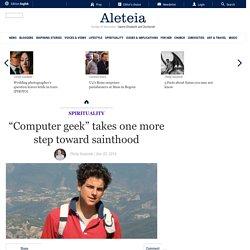 """Computer geek"" takes one more step toward sainthood"