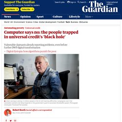 Computer says no: the people trapped in universal credit's 'black hole'