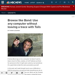 Browse like Bond: Use any computer without leaving a trace with Tails