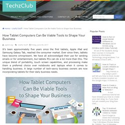 How Tablet Computers Can Be Viable Tools to Shape Your Business ~ TechzClub