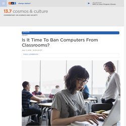 Is It Time To Ban Computers From Classrooms? : 13.7: Cosmos And Culture
