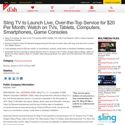 Sling TV to Launch Live, Over-the-Top Service for $20 Per Month; Watch on TVs, Tablets, Computers, Smartphones, Game Consoles