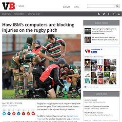 How IBM's computers are blocking injuries on the rugby pitch