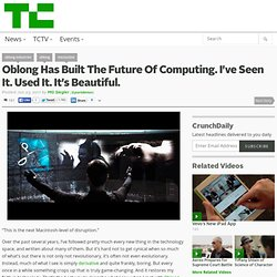 Oblong Has Built The Future Of Computing. I've Seen It. Used It. It's Beautiful.