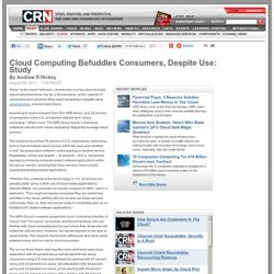 Cloud Computing Befuddles Consumers, Despite Use: Study