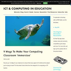 9 ways to make your Computing classroom 'immersive' — ICT & Computing in Education
