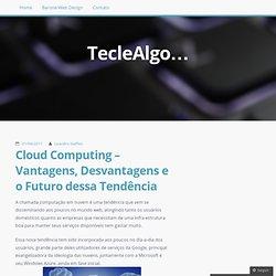 Cloud Computing – Vantagens, Desvantagens e o Futuro dessa Tendência « TecleAlgo…
