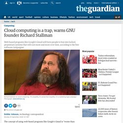 Cloud computing is a trap, warns GNU founder