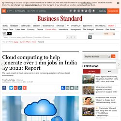 Cloud computing to help generate over 1 mn jobs in India by 2022: Report
