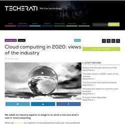 Cloud computing in 2020: views of the industry - Techerati