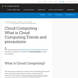 Cloud Computing : What is Cloud Computing,Trends and precautions