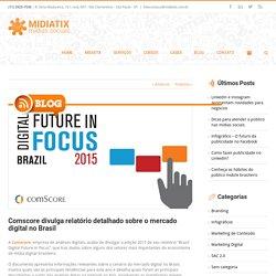 Comscore divulga relatório detalhado sobre o mercado digital no Brasil - Midiatix | Agência de mídias sociais