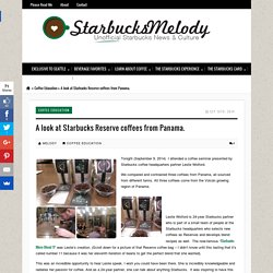 A look at Starbucks Reserve coffees from Panama. - StarbucksMelody.comStarbucksMelody.com