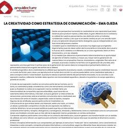 LA CREATIVIDAD COMO ESTRATEGIA DE COMUNICACIÓN - EMA OJEDA : Arquidecture