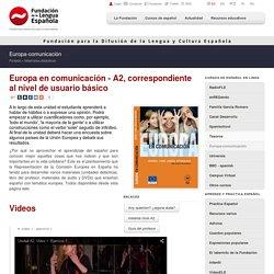 Europa en comunicación - A2, correspondiente al nivel de usuario básico - Europa-comunicación - Materiales didácticos - Fundación para la Difusión de la Lengua y la Cultura Española