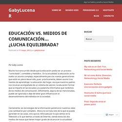 Educación Vs. Medios de Comunicación… ¿Lucha equilibrada?