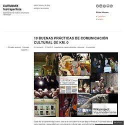 10 BUENAS PRÁCTICAS DE COMUNICACIÓN CULTURAL DE KM. 0