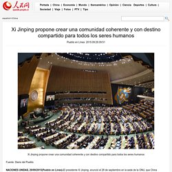 Xi Jinping propone crear una comunidad coherente y con destino compartido para todos los seres humanos