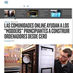 """Las comunidades online ayudan a los """"modders"""" principiantes a construir ordenadores desde cero - iQ Spain"""
